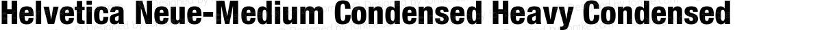 Helvetica Neue-Medium Condensed Heavy Condensed