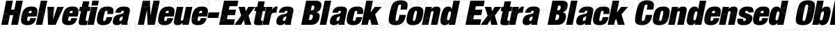 Helvetica Neue-Extra Black Cond Extra Black Condensed Oblique