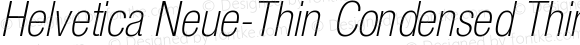 Helvetica Neue-Thin Condensed Thin Condensed Oblique