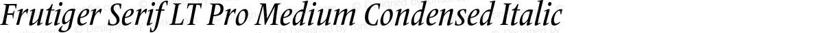 Frutiger Serif LT Pro Medium Condensed Italic