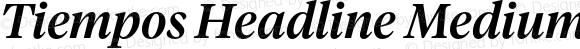 Tiempos Headline Medium Italic Version 1.001;PS 1.000;hotconv 1.0.57;makeotf.lib2.0.21895