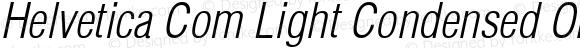 Helvetica Com Light Condensed Oblique