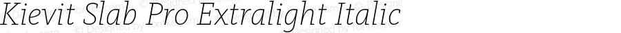 Kievit Slab Pro Extralight Italic Version 7.504; 2013; Build 1022
