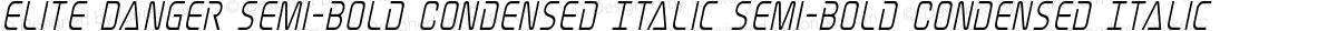 Elite Danger Semi-Bold Condensed Italic Semi-Bold Condensed Italic