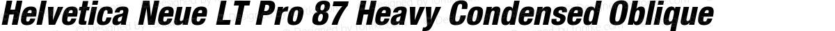 Helvetica Neue LT Pro 87 Heavy Condensed Oblique