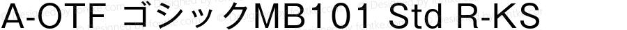 A-OTF ゴシックMB101 Std R-KS