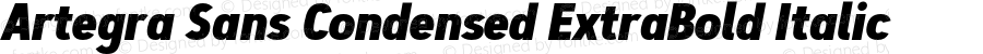 Artegra Sans Condensed ExtraBold Italic Version 1.00;com.myfonts.easy.artegra.artegra-sans.cond-extrabold-italic.wfkit2.version.4Kn9