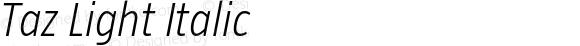 Taz Light Italic OTF 3.001;PS 003.000;Core 1.0.34