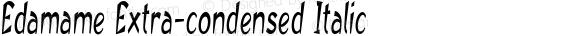 Edamame Extra-condensed Italic