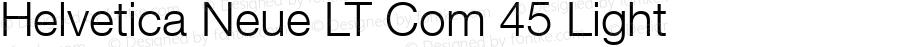 Helvetica Neue LT Com 45 Light Version 2.01;2006