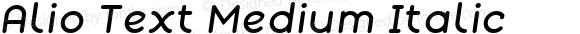 Alio Text Medium Italic Version 1.002;PS 001.002;hotconv 1.0.88;makeotf.lib2.5.64775