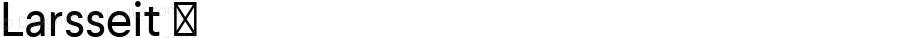 Larsseit ☞ Version 1.000;PS 001.001;hotconv 1.0.56;com.myfonts.typedynamic.larsseit.regular.wfkit2.gq67