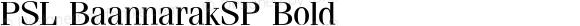 PSL BaannarakSP Bold Version 1.0; 2004; release October 2004