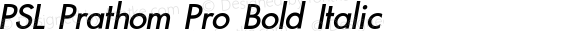PSL Prathom Pro Bold Italic Version 4.002; release August 2009