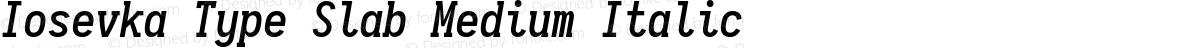 Iosevka Type Slab Medium Italic