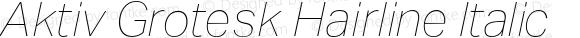 Aktiv Grotesk Hairline Italic