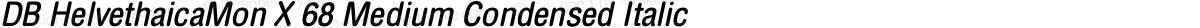 DB HelvethaicaMon X 68 Medium Condensed Italic