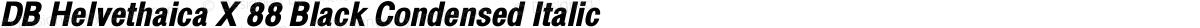 DB Helvethaica X 88 Black Condensed Italic