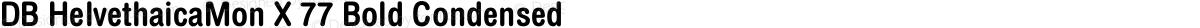 DB HelvethaicaMon X 77 Bold Condensed