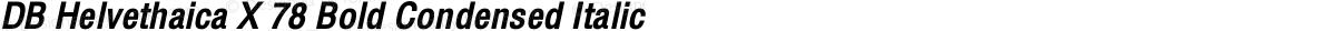 DB Helvethaica X 78 Bold Condensed Italic