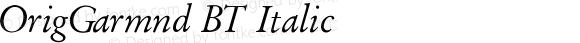 OrigGarmnd BT Italic V1.00