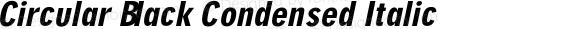 Circular Black Condensed Italic