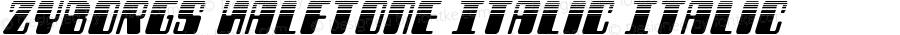 Zyborgs Halftone Italic Italic Version 3.0; 2016