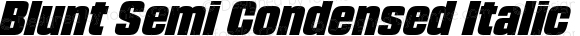 Blunt Semi Condensed Italic