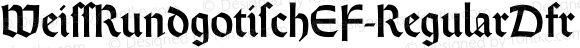 WeissRundgotischEF-RegularDfr ☞ Elsner, Flake GbR 2002, Version 2.0;com.myfonts.ef.weiss-rundgotisch.ef-regular-dfr.wfkit2.GDJ