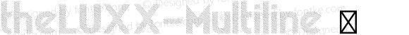 theLUXX-Multiline ☞ Version 2.010;PS 002.010;hotconv 1.0.70;makeotf.lib2.5.58329 DEVELOPMENT;com.myfonts.resistenza.theluxx.multiline.wfkit2.42Dd