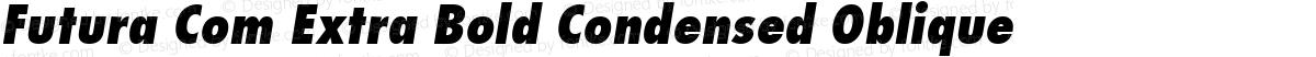 Futura Com Extra Bold Condensed Oblique