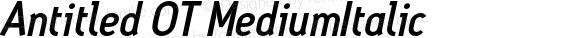 Antitled OT MediumItalic Version 1.100 2006