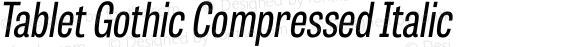 Tablet Gothic Compressed Italic