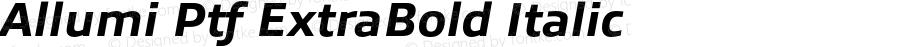 Allumi Ptf ExtraBold Italic Version 1.000