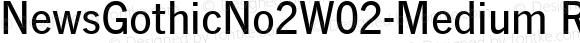 NewsGothicNo2W02-Medium Regular Version 1.01