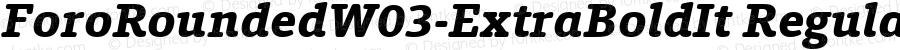 ForoRoundedW03-ExtraBoldIt Regular Version 1.00