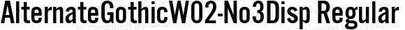 AlternateGothicW02-No3Disp Regular Version 1.1