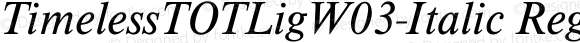 TimelessTOTLigW03-Italic Regular Version 1.00