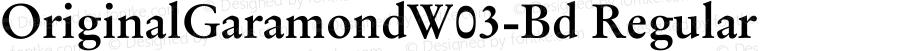 OriginalGaramondW03-Bd Regular Version 1.00