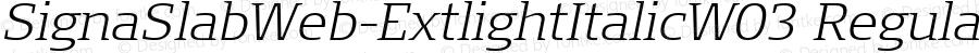 SignaSlabWeb-ExtlightItalicW03 Regular Version 7.504