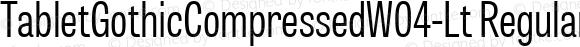 TabletGothicCompressedW04-Lt Regular