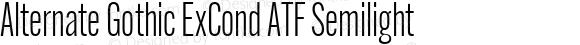 Alternate Gothic ExCond ATF Semilight Version 1.002