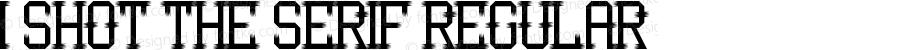 I Shot the Serif Regular Version 1.0