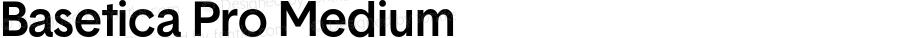 Basetica Pro Medium Version 1.000;com.myfonts.nonpareille.basetica-pro.medium.wfkit2.3XfT