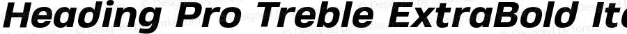 Heading Pro Treble ExtraBold Italic Version 1.001;PS 001.001;hotconv 1.0.70;makeotf.lib2.5.58329