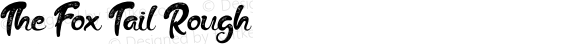 The Fox Tail Rough Version 1.00;June 16, 2018;FontCreator 11.5.0.2427 64-bit