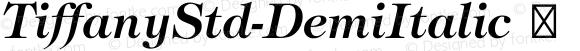 TiffanyStd-DemiItalic ☞ OTF 1.018;PS 001.003;Core 1.0.31;makeotf.lib1.4.1585;com.myfonts.easy.itc.tiffany.std-demi-italic.wfkit2.version.3L49