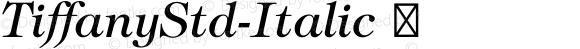TiffanyStd-Italic ☞ OTF 1.018;PS 001.003;Core 1.0.31;makeotf.lib1.4.1585;com.myfonts.easy.itc.tiffany.std-italic.wfkit2.version.3L4a