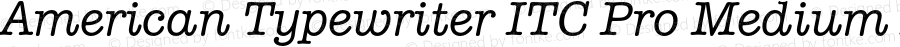 American Typewriter ITC Pro Medium Italic Version 2.000 Build 1000