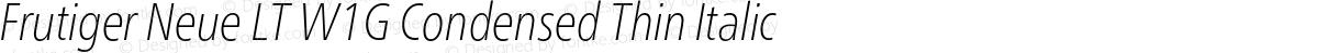 Frutiger Neue LT W1G Condensed Thin Italic